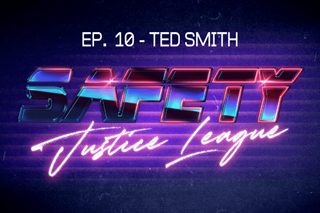 Safety Justice League Podcast - Episode 10: SJL Presents Ted Smith (Abby & Ted's Excellent Adventure)