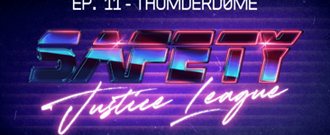 Safety Justice League Podcast - Episode 11: Welcome to Thunderd0me
