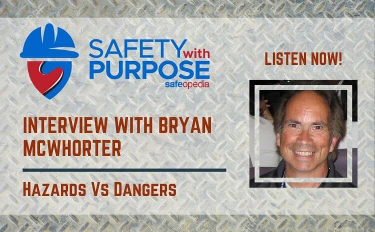 Safety With Purpose #7 - Hazards Vs Dangers with Bryan McWhorter