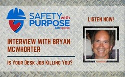 Safety With Purpose #8 - Is Your Desk Job Killing You With Bryan McWhorter