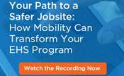 Your Path to a Safer Jobsite: How Mobility Can Transform Your EHS Program