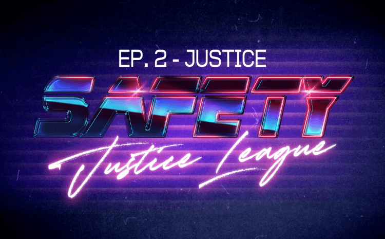 Safety Justice League Podcast - Episode 2:  Justice