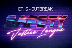 Safety Justice League Podcast - Episode 6: 0utbreak