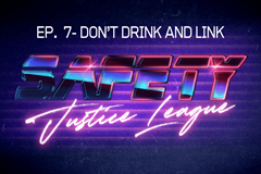 Safety Justice League Podcast - Episode 7: D0n't Drink & Link
