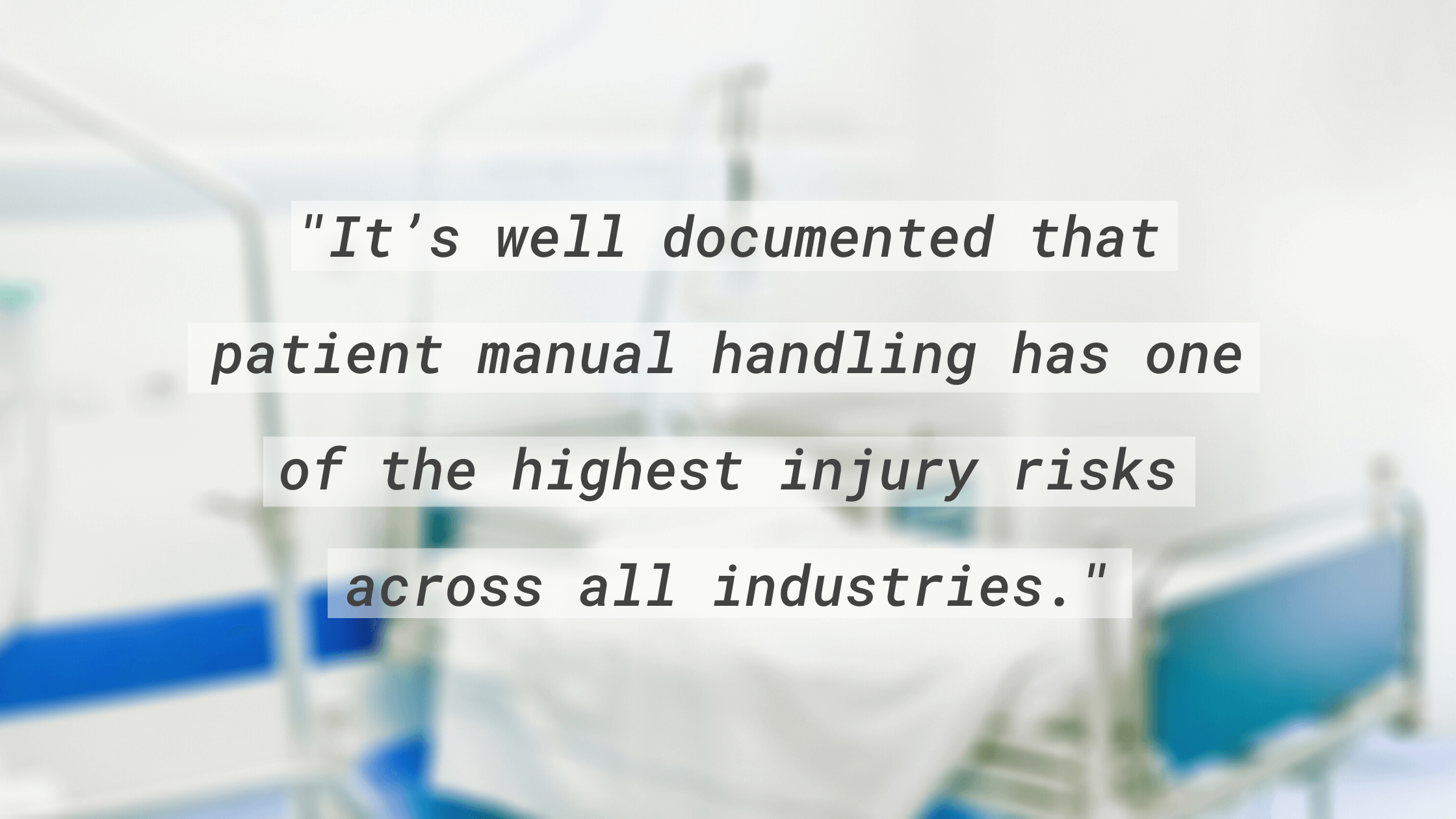"""""""It's well documented that patient manual handling has one of the highest injury risks across all industries."""""""