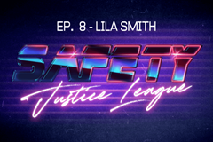 Safety Justice League Podcast - Episode 8: SJL Presents Lila Smith