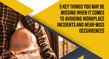 5 Key Things You May Be Missing When It Comes to Avoiding Workplace Incidents and Near Misses