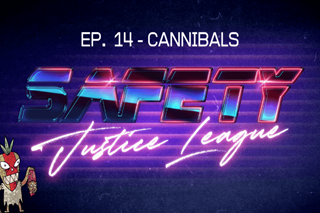 Safety Justice League Podcast - Episode 14: Cannibals