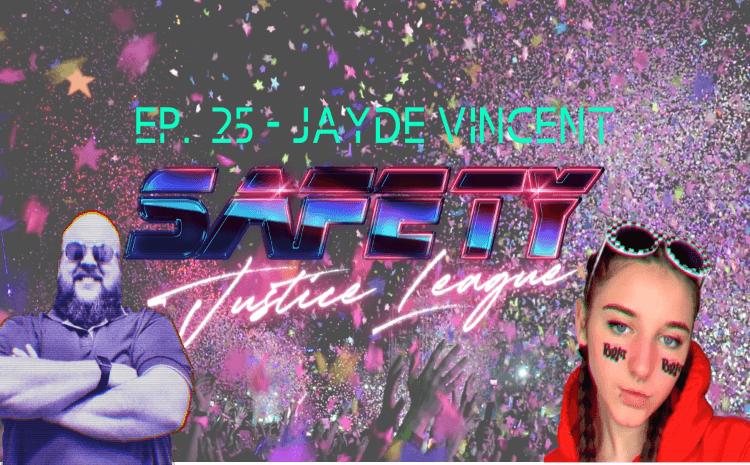Safety Justice League Podcast - Episode 25: SJL Presents Jayde Vincent