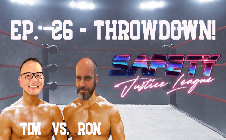 Safety Justice League Podcast - Episode 26: Throwdown