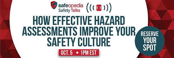 Proven Hazard Assessments To Establish A Safety First Culture