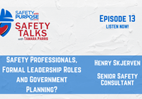 Safety Talks #13 - Safety Professionals, Formal Leadership Roles and Government Planning?