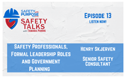 Safety Talks #13 - Safety Professionals: Formal Leadership Roles and Government Planning