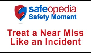 Image for Safety Moment Video - Treat a Near Miss Like an Incident