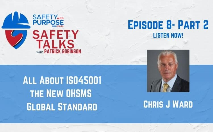 Safety Talks #8 - All About ISO 45001 with Chris J. Ward - Part 2 of 2