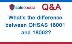What Is the Difference Between OHSAS 18001 and 18002?