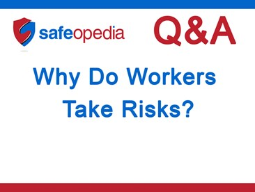 Why do workers take risks?